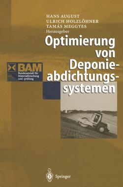 Optimierung von Deponieabdichtungssystemen von August,  Hans, Holzlöhner,  Ulrich, Meggyes,  Tamas
