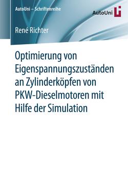 Optimierung von Eigenspannungszuständen an Zylinderköpfen von PKW-Dieselmotoren mit Hilfe der Simulation von Richter,  René