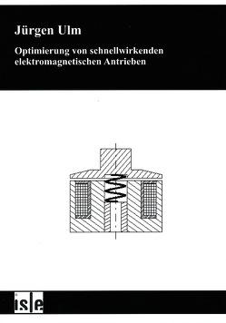 Optimierung von schnellwirkenden elektromagnetischen Antrieben von Ulm,  Jürgen