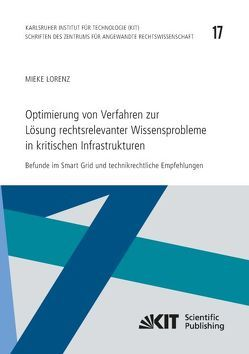 Optimierung von Verfahren zur Lösung rechtsrelevanter Wissensprobleme in kritischen Infrastrukturen : Befunde im Smart Grid und technikrechtliche Empfehlungen von Lorenz,  Mieke