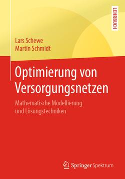 Optimierung von Versorgungsnetzen von Schewe,  Lars, Schmidt,  Martin