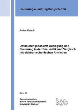 Optimierungsbasierte Auslegung und Steuerung in der Pneumatik und Vergleich mit elektromechanischen Antrieben von Raisch,  Adrian