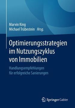 Optimierungsstrategien im Nutzungszyklus von Immobilien von King,  Marvin, Trübestein,  Michael