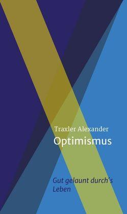 Optimismus von Traxler,  Alexander