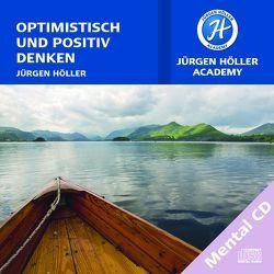 Optimistisch und positiv denken von Höller,  Jürgen