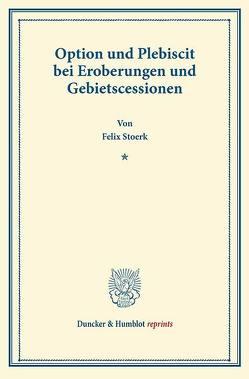 Option und Plebiscit bei Eroberungen und Gebietscessionen. von Stoerk,  Felix