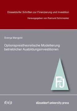Optionpreistheoretische Modellierung betrieblicher Ausbildungsinvestitionen von Mangold,  Svenja, Schirmeister,  Raimund