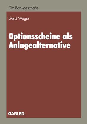 Optionsscheine als Anlagealternative von Weger,  Gerd