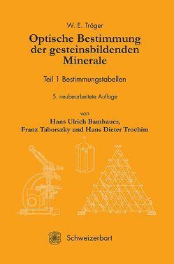 Optische Bestimmung der gesteinsbildenden Minerale Teil I.: Bestimmungstabellen von Bambauer,  Hans Ulrich, Taborszky,  Franz, Trochim,  Hans Dieter, Tröger,  W. E.