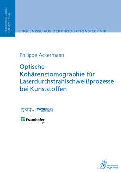 Optische Kohärenztomographie für Laserdurchstrahlschweißprozesse bei Kunststoffen von Ackermann,  Philippe