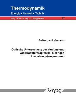 Optische Untersuchung der Verdunstung von Kraftstofftropfen bei niedrigen Umgebungstemperaturen von Lehmann,  Sebastian