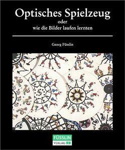 Optisches Spielzeug oder Wie die Bilder laufen lernten von Füsslin,  Georg
