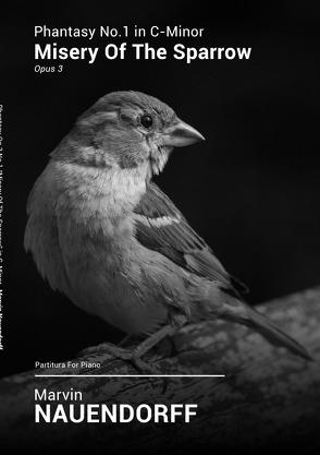 "Opus 3: The Bird Phantasies / Phantasy Op.3 No.1 ""Misery Of The Sparrow"" in C-Minor von Nauendorff,  Marvin"