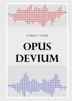 Opus devium von Kasper,  Patrick