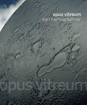 Opus vitreum von Kaltner,  Karl Hartwig