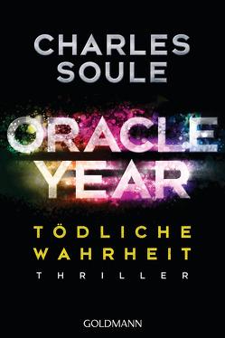 Oracle Year. Tödliche Wahrheit von Krug,  Michael, Soule,  Charles