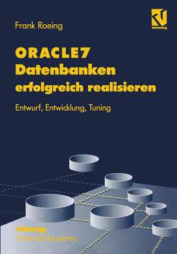 ORACLE7 Datenbanken erfolgreich realisieren von Roeing,  Frank