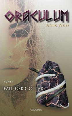 ORACULUM – Fall der Götter (Band 1) von Weise,  Ani K.