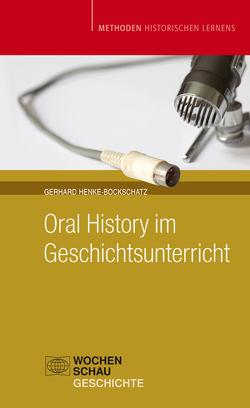 Oral History im Geschichtsunterricht von Henke-Bockschatz,  Gerhard