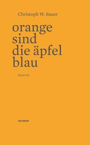 Orange sind die Äpfel blau von Bauer,  Christoph W.