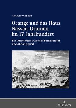 Orange und das Haus Nassau-Oranien im 17. Jahrhundert von Wilhelm,  Andreas