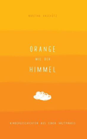 Orange wie der Himmel von Anschütz,  Martina