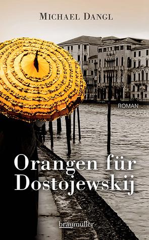 Orangen für Dostojewskij von Dangl,  Michael