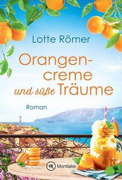 Orangencreme und süße Träume von Römer,  Lotte