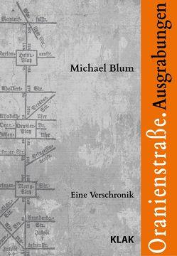Oranienstraße. Ausgrabungen von Blum,  Michael