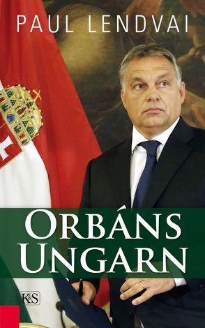 Orbáns Ungarn von Lendvai,  Paul