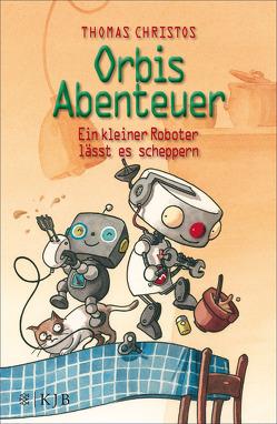 Orbis Abenteuer – Ein kleiner Roboter lässt es scheppern von Christos,  Thomas, Scholz,  Barbara