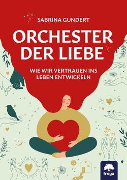 Orchester der Liebe von Gundert,  Sabrina