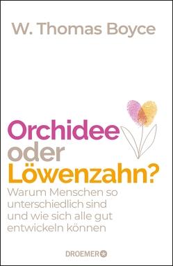 Orchidee oder Löwenzahn? von Block,  Claudia van den, Boyce,  W. Thomas