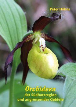 Orchideen der Südharzregion und angrenzender Gebiete von Höhns,  Peter