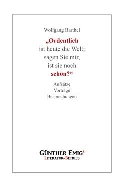 """""""Ordentlich ist heute die Welt; sagen Sie mir, ist sie noch schön?"""" von Barthel,  Wolfgang"""
