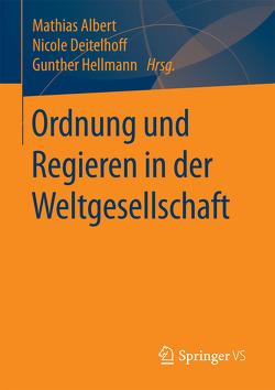 Ordnung und Regieren in der Weltgesellschaft von Albert,  Mathias, Deitelhoff,  Nicole, Hellmann,  Gunther