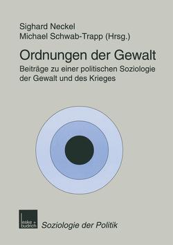 Ordnungen der Gewalt von Neckel,  Sighard, Schwab-Trapp,  Michael
