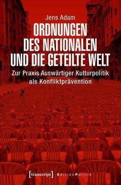 Ordnungen des Nationalen und die geteilte Welt von Adam,  Jens