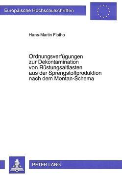 Ordnungsverfügungen zur Dekontamination von Rüstungsaltlasten aus der Sprengstoffproduktion nach dem Montan-Schema von Flotho,  Hans-Martin