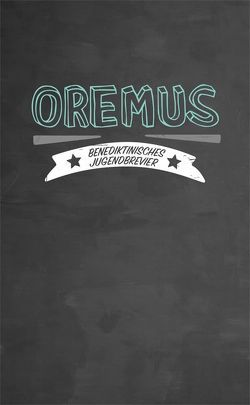 Oremus – Benediktinisches Jugendbrevier