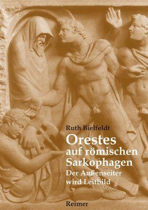 Orestes auf römischen Sarkophagen von Bielfeldt,  Ruth