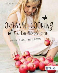 Organic Cooking – Das Familienkochbuch von Huth-Rauschenbach,  Sabine