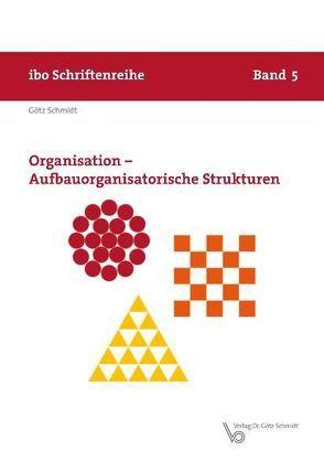 Organisation – Aufbauorganisatorische Strukturen von Schmidt,  Götz