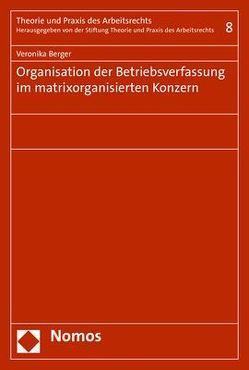 Organisation der Betriebsverfassung im matrixorganisierten Konzern von Berger,  Veronika