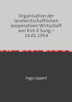 Organisation der landwirtschaftlichen kooperativen Wirtschaft von Kim Il Sung – 14.01.1954 von Lippert,  Ingo