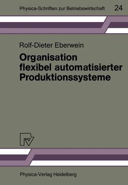 Organisation flexibel automatisierter Produktionssysteme von Eberwein,  Rolf-Dieter