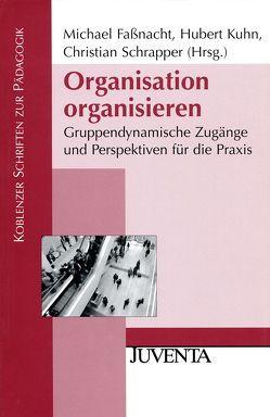 Organisation organisieren von Fassnacht,  Michael, Kuhn,  Hubert R., Schrapper,  Christian