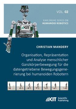 Organisation, Repräsentation und Analyse menschlicher Ganzkörperbewegung für die datengetriebene Bewegungsgenerierung bei humanoiden Robotern von Mandery,  Christian