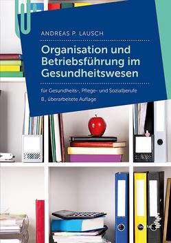 Organisation und Betriebführung im Gesundheitswesen von Lausch,  Andreas P