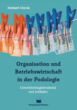 Organisation und Betriebswirtschaft in der Podologie von Unruh,  Norbert